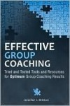 Effective Group Coaching: Tried and Tested Tools and Resources for Optimum Coaching Results - Jennifer J. Britton
