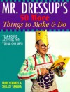 Mr. Dressup's 50 More Things to Make and Do - Ernie Coombs, Shelley Tanaka