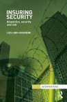 Insuring Security: Biopolitics, security and risk (Interventions) - Luis Lobo-Guerrero