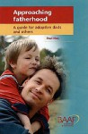 Approaching Fatherhood: A Guide for Adoptive Dads and Others - Paul May