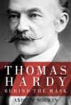 Thomas Hardy: Behind the Mask - Andrew Norman