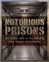 Notorious Prisons: An Inside Look at the World's Most Feared Institutions - Scott Christianson