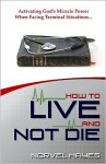 How to Live and Not Die - Norvel Hayes