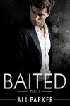 Baited, Part I: (An Office Romance Serial) - Ali Parker