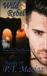 Wild Rebel (Vhampier Prince Mates Werewolf): Supernatural Realm Enforcers Elite Ops Paranormal Romance Book 3 (Tequila 10) - P.T. Macias