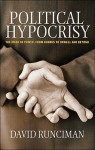 Political Hypocrisy: The Mask of Power, from Hobbes to Orwell and Beyond - David Runciman