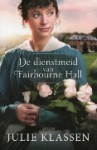 De dienstmeid van Fairbourne Hall - Julie Klassen, Lia van Aken