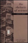 The Rhetoric of Science - Alan Gross
