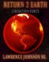 Return 2 Earth: Liberation Force (Book 2 from the E2E Universe) (The Escape 2 Earth Series) - Lawrence Johnson Sr.