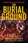 The Burial Ground: Teddi McCoy Thriller - David Brookover