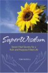 SuperWisdom -- Seven Vital Secrets for a Rich and Purpose-Filled Life - Tom Russell