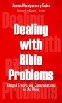 Dealing with Bible Problems: Alleged Errors and Contradictions in the Bible - James Montgomery Boice