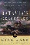 Batavia's Graveyard : The True Story of the Mad Heretic Who Led History's Bloodiest Mutiny - Mike Dash