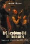 Frá lærdómsöld til raunsæis: Íslenskar bókmenntir 1550-1900 - Heimir Pálsson