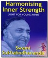 Harmonising Inner Strength - SWAMI SUKHABODHANANDA
