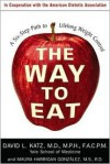 The Way to Eat: A Six-Step Path to Lifelong Weight Control - David L. Katz, Maura Gonzalez