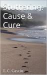 Stuttering: Cause & Cure - T. C. Cascio