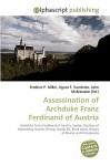 Assassination of Archduke Franz Ferdinand of Austria - Agnes F. Vandome, John McBrewster, Sam B Miller II