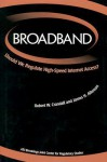 Broadband: Should We Regulate High-Speed Internet Access? - Robert W. Crandall