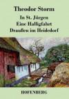 In St. Jürgen / Eine Halligfahrt / Draußen im Heidedorf - Theodor Storm