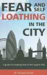 Fear and Self-Loathing in the City: A Guide to Keeping Sane in the Square Mile - Michael Sinclair