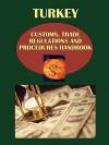 Turkey Customs, Trade Regulations and Procedure Handbook - USA International Business Publications, USA International Business Publications