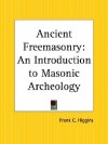 Ancient Freemasonry: An Introduction to Masonic Archeology - Frank C. Higgins