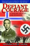 Defiant Courage: A WWII Epic of Escape and Endurance - Astrid Karlsen Scott, Tore Haug