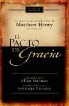 Pacto de gracia, el: Sermones no publicados de Matthew Henry - Matthew Henry