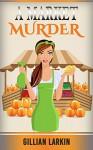 A Market Murder (A Julia Blake Short Cozy Mystery Book 4) - Gillian Larkin