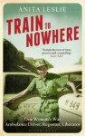 Train to Nowhere: One Woman's War, Ambulance Driver, Reporter, Liberator  - Anita Leslie