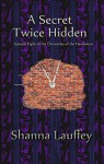 A Secret Twice Hidden - Shanna Lauffey