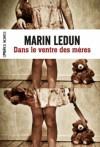 Dans le ventre des mères - Marin Ledun
