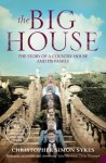 The Big House: The Story of a Country House and Its Family - Christopher Simon Sykes