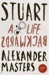 Stuart: A Life Backwards - Alexander Masters
