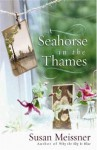 A Seahorse in the Thames - Susan Meissner