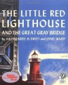 The Little Red Lighthouse and the Great Gray Bridge: Restored Edition - Hildegarde Hoyt Swift, Lynd Ward