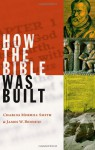 How the Bible Was Built - Charles Merrill Smith