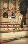 The Sacred Way: Spiritual Practices for Everyday Life (Emergent YS) - Tony Jones, Phyllis A. Tickle