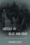 Justice in Blue and Gray: A Legal History of the Civil War - Stephen C. Neff