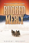 Rugged Mercy: A Country Doctor in Idaho's Sun Valley - Robert Wright
