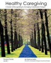 Healthy Caregiving: A Guide To Recognizing And Managing Compassion Fatigue Student Guide Level 1 - Patricia Smith