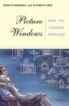 Picture Windows: How The Suburbs Happened - Rosalyn Fraad Baxandall, Elizabeth Ewen
