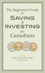 The Beginner's Guide to Saving & Investing for Canadians: Written By Canada's Foremost Finance Bloggers And Online Experts - Ram Balakrishnan, Jim Yih, Glenn Cooke, Frugal Trader, Krystal Yee, Dan Bortolotti