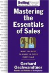 Mastering the Essentials of Sales: What You Need to Know to Close Every Sale - Gerhard Gschwandtner