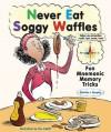 Never Eat Soggy Waffles: Fun Mnemonic Memory Tricks - Patricia J. Murphy