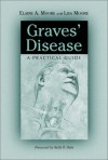 Graves' Disease: A Practical Guide - Elaine A. Moore, Lisa Moore