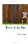 Heroes of the Army - Charles Morris