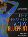 The Female Body Blueprint: A Guide to Understanding Hormones and Thyroid Health - Josh Rubin, Jeanne Rubin