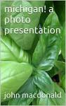 michigan! a photo presentation - john macdonald